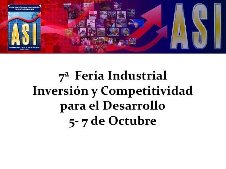 7ª  Feria IndustrialInversión y Competitividadpara el Desarrollo5- 7 de Octubre<br />6ª FERIA INDUSTRIAL <br />2010<br />