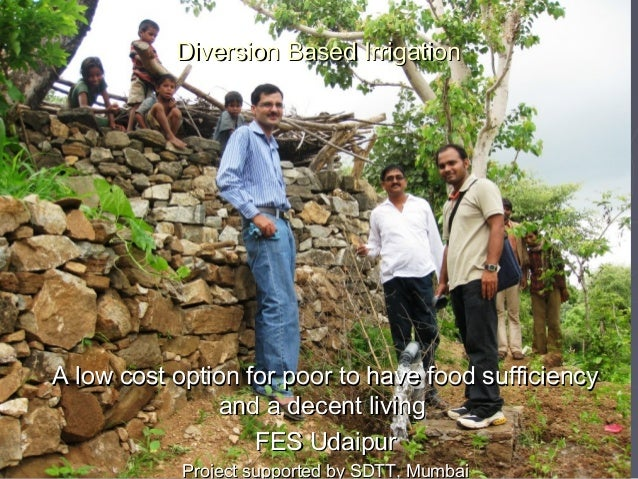 Diversion Based IrrigationA low cost option for poor to have food sufficiency               and a decent living           ...