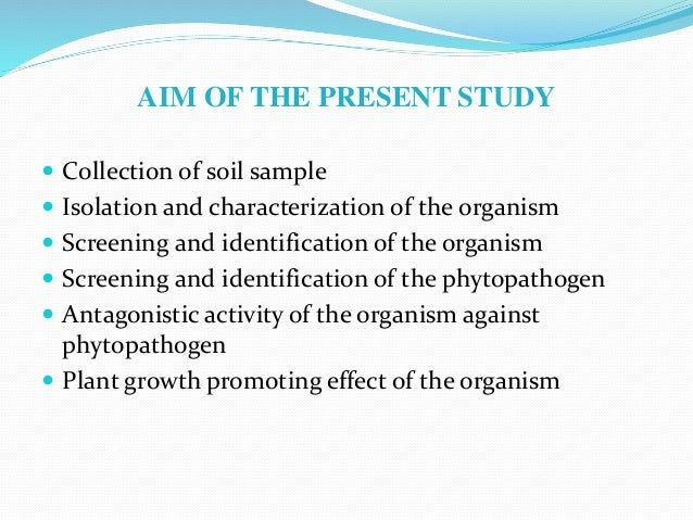 AIM OF THE PRESENT STUDY  Collection of soil sample  Isolation and characterization of the organism  Screening and iden...