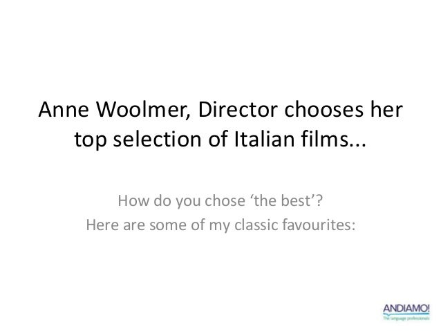 Anne Woolmer, Director chooses her   top selection of Italian films...        How do you chose 'the best'?    Here are som...