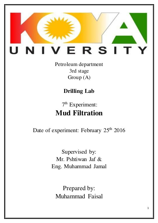 1 Petroleum department 3rd stage Group (A) Drilling Lab 7th Experiment: Mud Filtration Date of experiment: February 25th 2...