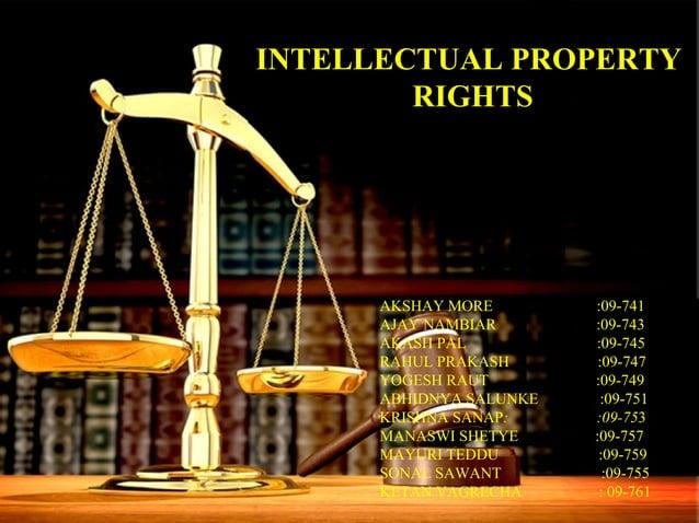 INTELLECTUAL PROPERTY RIGHTS AKSHAY MORE :09-741 AJAY NAMBIAR :09-743 AKASH PAL :09-745 RAHUL PRAKASH :09-747 YOGESH RAUT ...