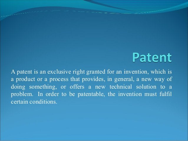 A patent is an exclusive right granted for an invention, which is a product or a process that provides, in general, a new ...