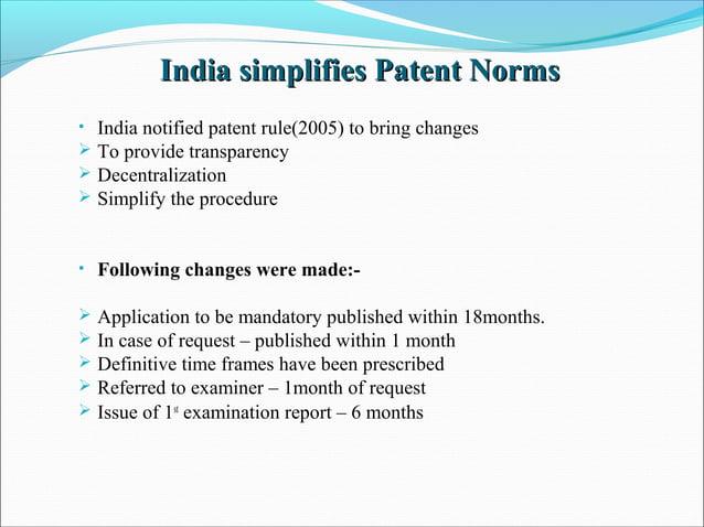 India simplifies Patent NormsIndia simplifies Patent Norms • India notified patent rule(2005) to bring changes  To provid...