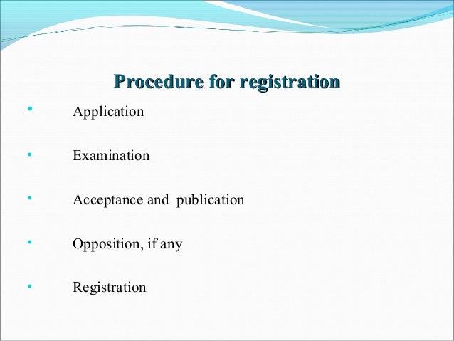 Procedure for registrationProcedure for registration • Application • Examination • Acceptance and publication • Opposition...