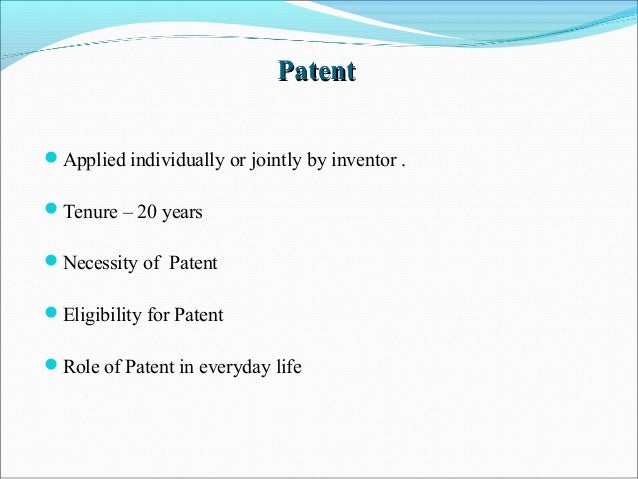 PatentPatent Applied individually or jointly by inventor . Tenure – 20 years Necessity of Patent Eligibility for Paten...