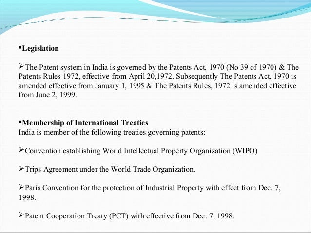 Legislation The Patent system in India is governed by the Patents Act, 1970 (No 39 of 1970) & The Patents Rules 1972, ef...