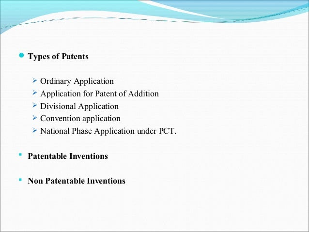 Types of Patents  Ordinary Application  Application for Patent of Addition  Divisional Application  Convention applic...