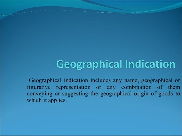 Geographical indication includes any name, geographical or figurative representation or any combination of them conveying ...