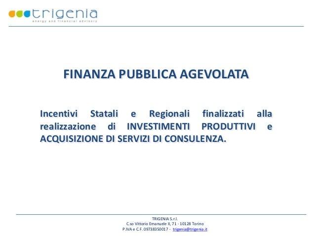 FINANZA PUBBLICA AGEVOLATA Incentivi Statali e Regionali finalizzati alla realizzazione di INVESTIMENTI PRODUTTIVI e ACQUI...