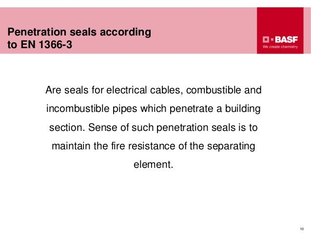 Penetration seals according to EN 1366-3 10 Are seals for electrical cables, combustible and incombustible pipes which pen...