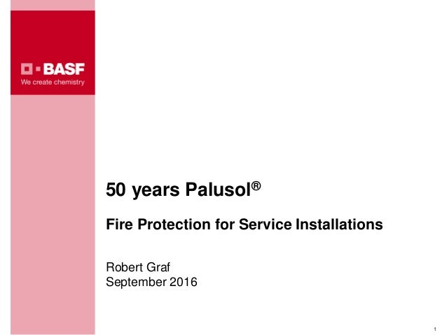 50 years Palusol® Fire Protection for Service Installations Robert Graf September 2016 1