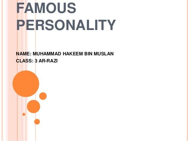 FAMOUS PERSONALITY NAME: MUHAMMAD HAKEEM BIN MUSLAN CLASS: 3 AR-RAZI