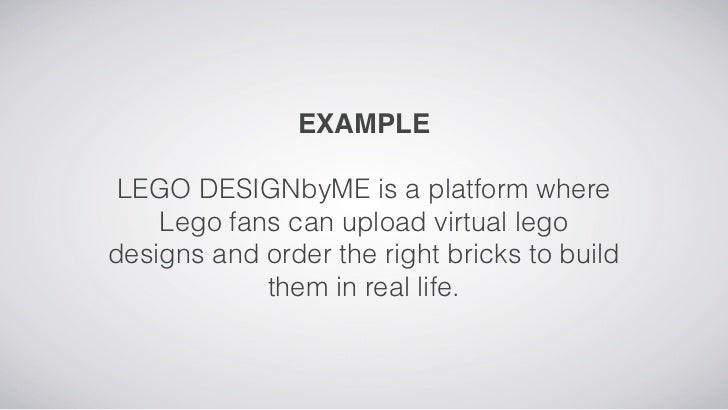 EXAMPLE LEGO DESIGNbyME is a platform where    Lego fans can upload virtual legodesigns and order the right bricks to buil...