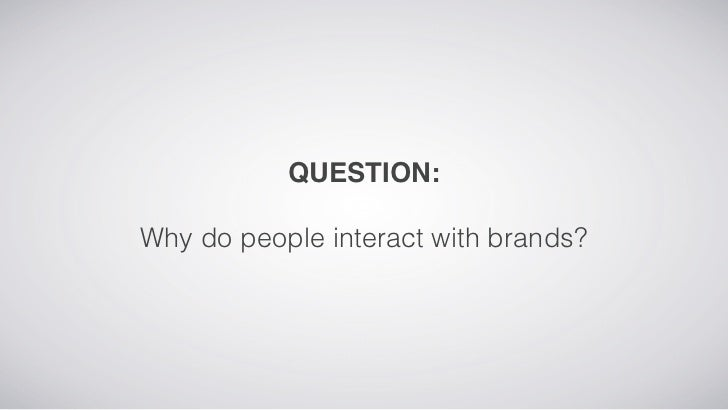 QUESTION:Why do people interact with brands?