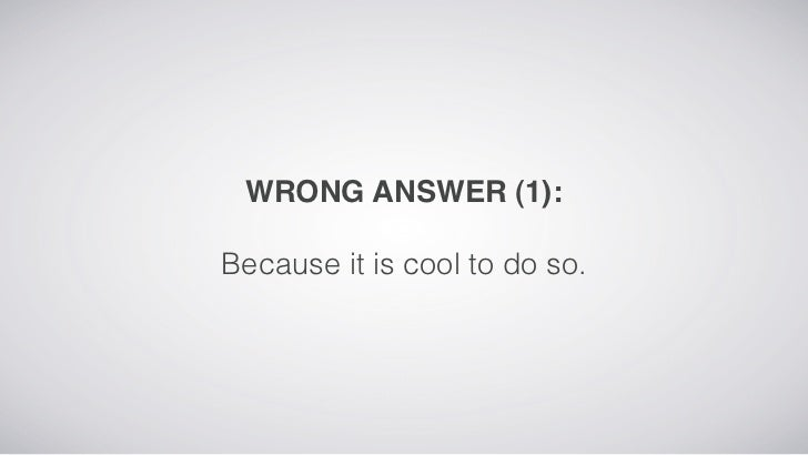 WRONG ANSWER (1):Because it is cool to do so.