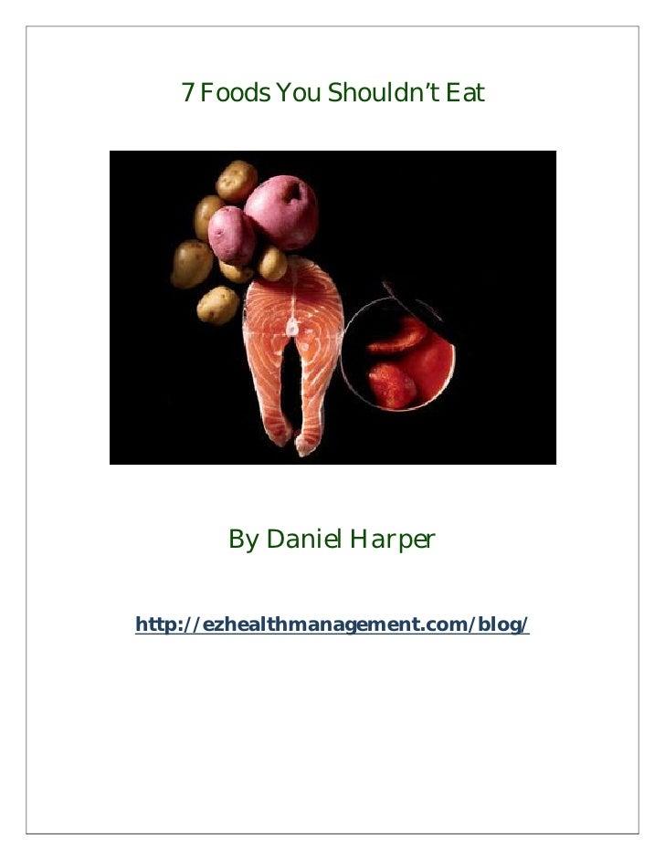 7 Foods You Shouldn't Eat        By Daniel Harperhttp://ezhealthmanagement.com/blog/