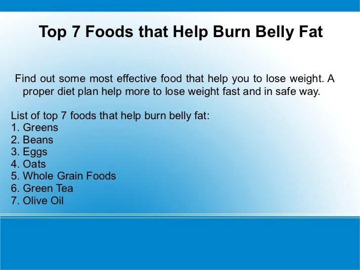 Top 7 Foods that Help Burn Belly FatFind out some most effective food that help you to lose weight. A  proper diet plan he...