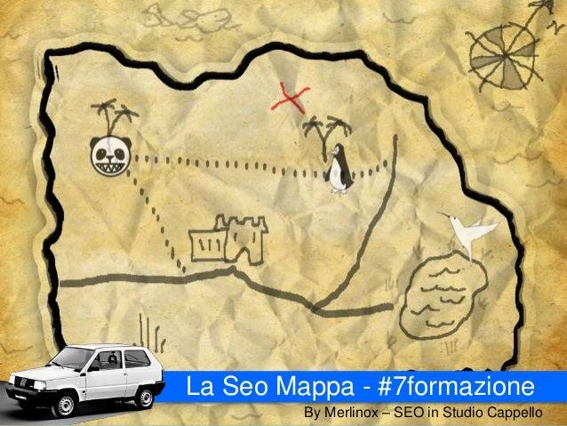 #7formazione La Settimana della Formazione – Riccardo Mares aka Merlinox – c/o Studio Cappello La Seo Mappa La Seo Mappa -...