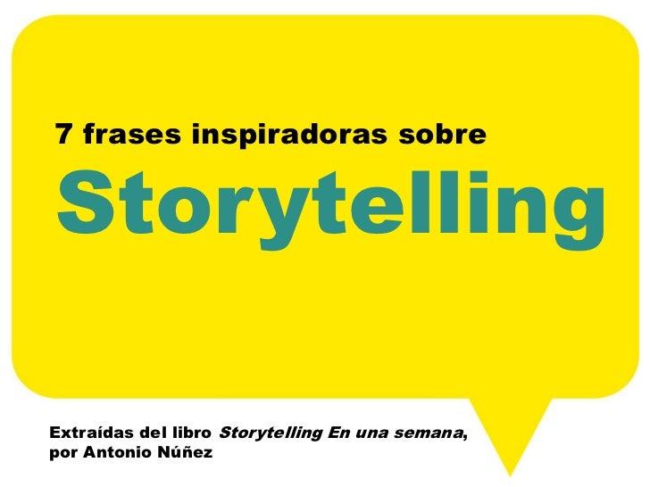 7 frases inspiradoras sobreStorytellingExtraídas del libro Storytelling En una semana,por Antonio Núñez