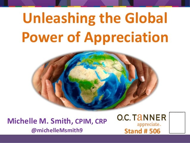 Unleashing the Global Power of Appreciation Michelle M. Smith, CPIM, CRP @michelleMsmith9 Stand # 506