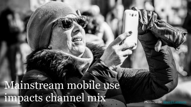 #RelateLive Mainstream mobile use impacts channel mix Photo credit: Sjoerd Lammers