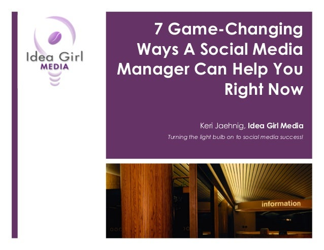 7 Game-Changing Ways A Social Media Manager Can Help You Right Now Keri Jaehnig, Idea Girl Media Turning the light bulb on...