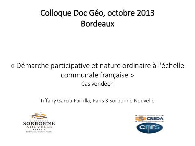 Colloque Doc Géo, octobre 2013 Bordeaux  «Démarche participative et nature ordinaire à l'échelle communale française» Ca...