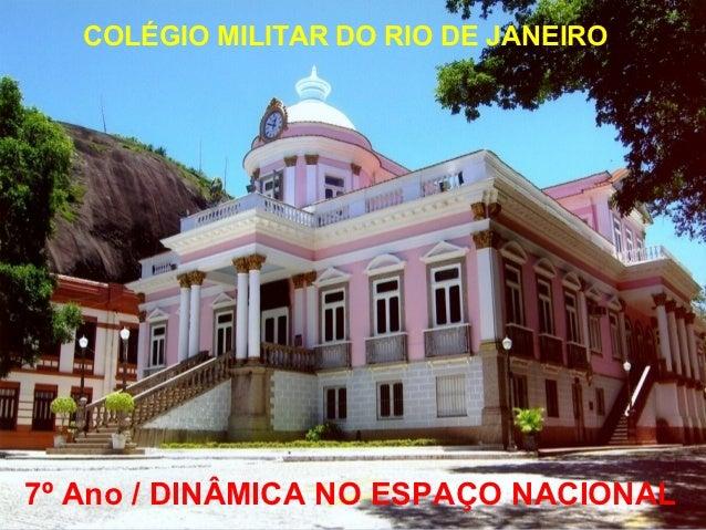 COLÉGIO MILITAR DO RIO DE JANEIRO7º Ano / DINÂMICA NO ESPAÇO NACIONAL