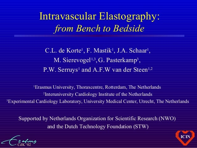 CdK '02 ICIN Intravascular Elastography: from Bench to Bedside C.L. de Korte1 , F. Mastik1 , J.A. Schaar1 , M. Sierevogel1...