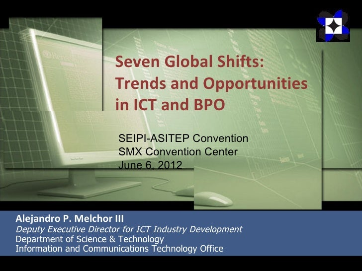 Seven Global Shifts:                       Trends and Opportunities                       in ICT and BPO                  ...