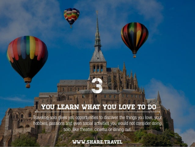You learn what you love to do WWW.SHARE.TRAVEL Traveling solo gives you opportunities to discover the things you love, you...