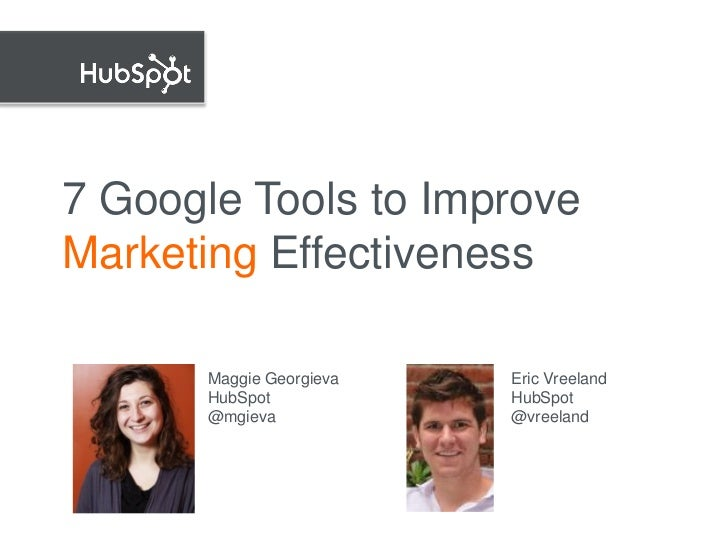 7 Google Tools to ImproveMarketing Effectiveness               Maggie Georgieva   Eric Vreeland               HubSpot     ...