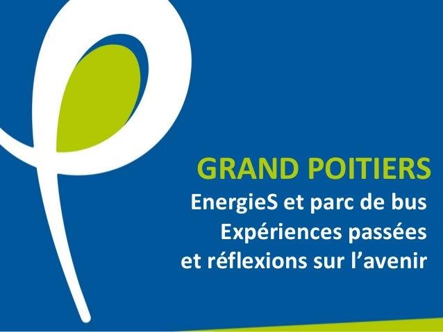 GRAND POITIERS EnergieS et parc de bus Expériences passées et réflexions sur l'avenir