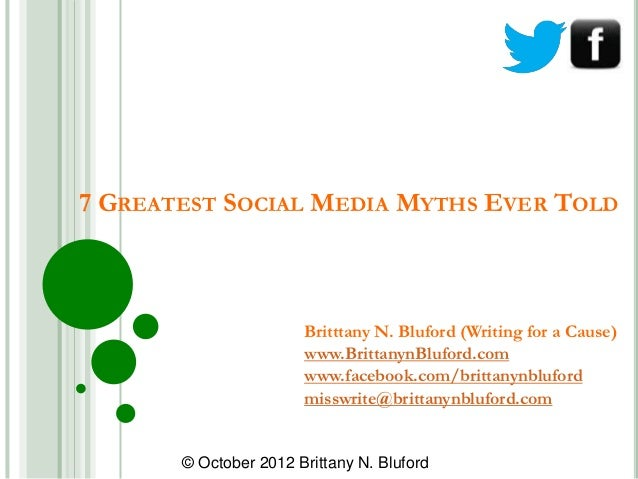 7 GREATEST SOCIAL MEDIA MYTHS EVER TOLD                       Britttany N. Bluford (Writing for a Cause)                  ...