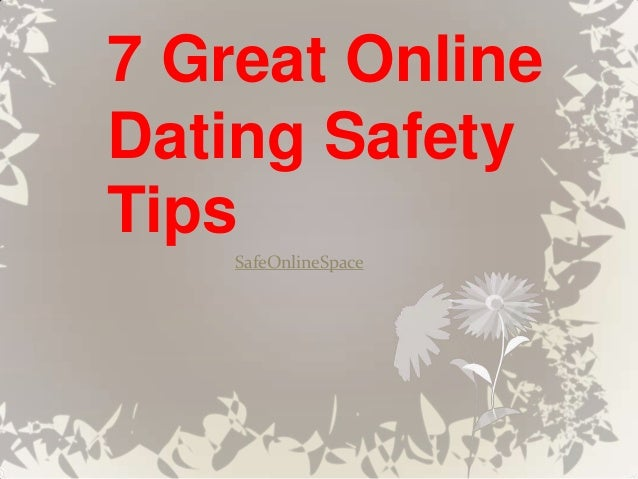 7 Great OnlineDating SafetyTips    SafeOnlineSpace