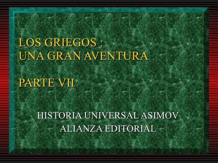 LOS GRIEGOS : UNA GRAN AVENTURA  PARTE VII    HISTORIA UNIVERSAL ASIMOV       ALIANZA EDITORIAL