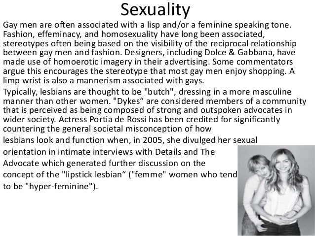 Sexuality Gay men are often associated with a lisp and/or a feminine speaking tone. Fashion, effeminacy, and homosexuality...