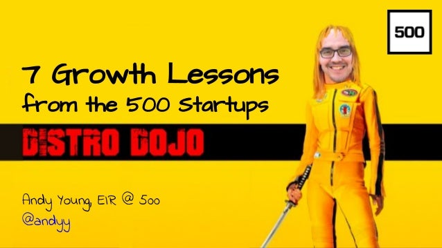 Andy Young // @andyy // andy@500.co 7 Growth Lessons from the 500 Startups Andy Young, EIR @ 500 @andyy