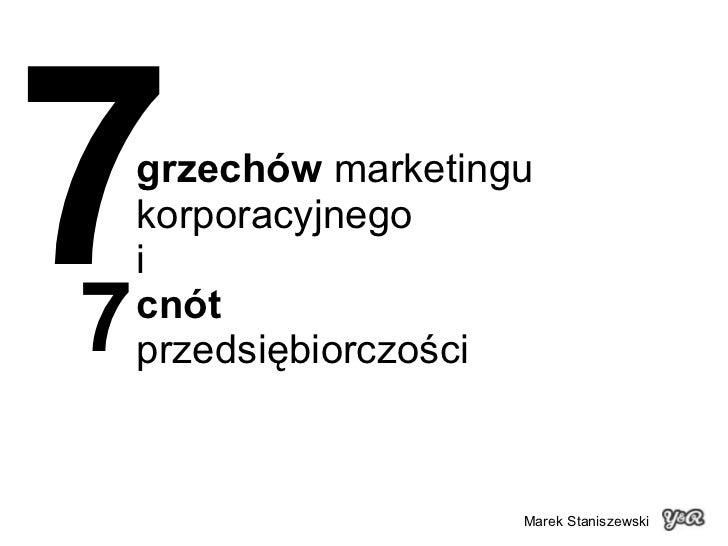 grzechów  marketingu korporacyjnego i cnót   przedsiębiorczości 7 7 Marek Staniszewski