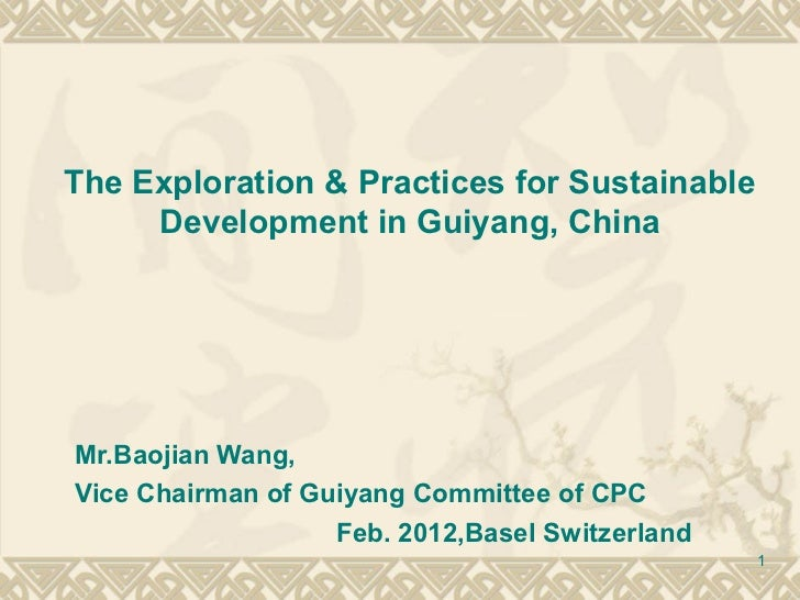 The Exploration & Practices for Sustainable     Development in Guiyang, ChinaMr.Baojian Wang,Vice Chairman of Guiyang Comm...