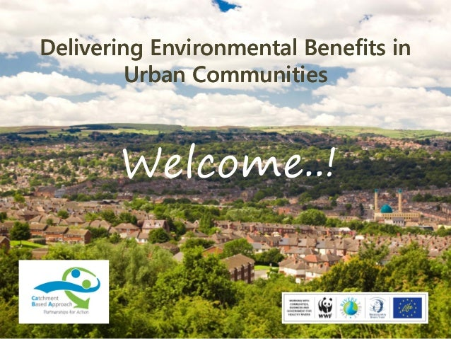 Delivering Environmental Benefits in Urban Communities Delivering Environmental Benefits in Urban Communities Welcome..!