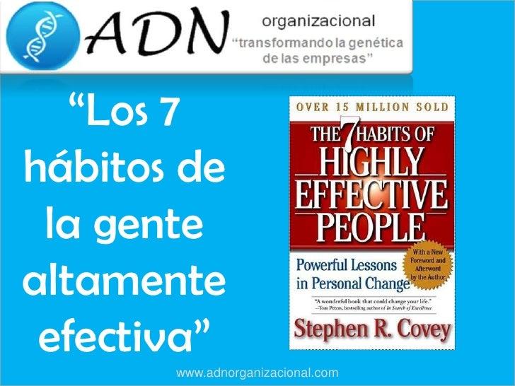 """""""Los 7 hábitos de la gente altamente efectiva""""<br />www.adnorganizacional.com<br />"""