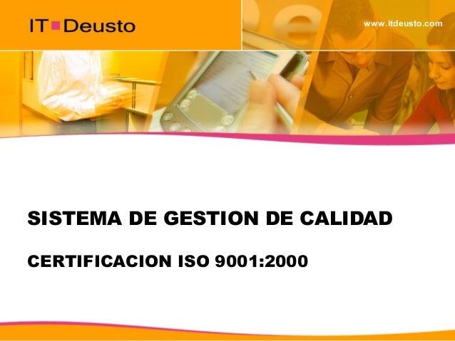 www.itdeusto.com SISTEMA DE GESTION DE CALIDAD CERTIFICACION ISO 9001:2000