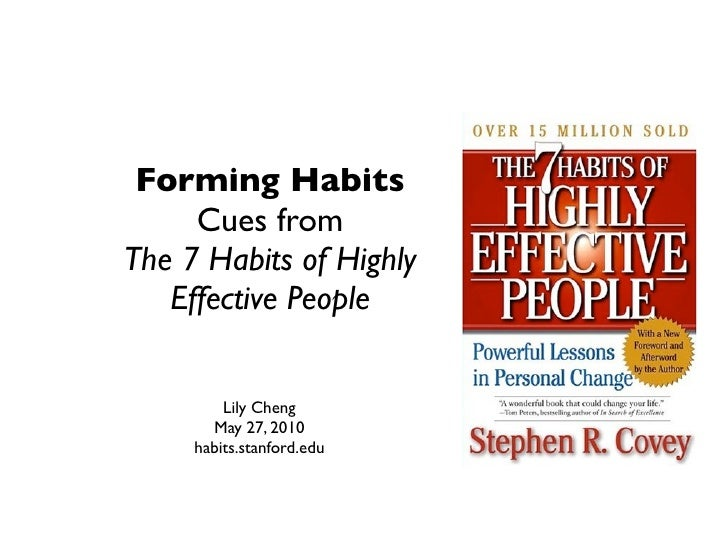 Forming Habits      Cues from The 7 Habits of Highly    Effective People            Lily Cheng        May 27, 2010      ha...