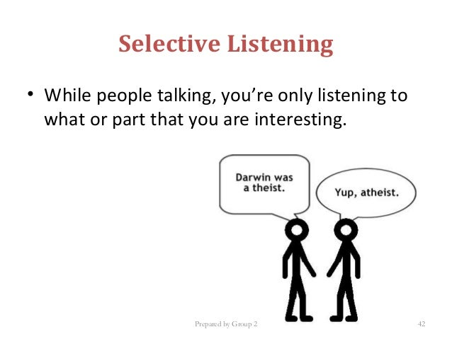 selective listening Being an effective listener allows relationship building and leads to increased productivity in the workplace to form an environment for.