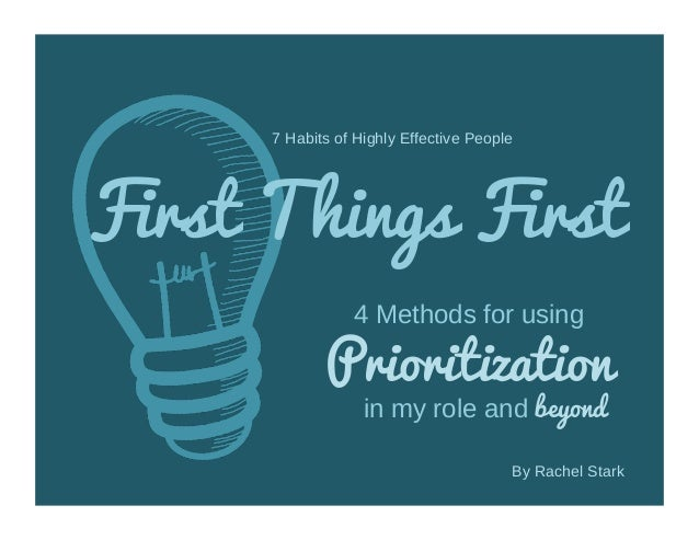 7 Habits of Highly Effective People First Things First 4 Methods for using Prioritization in my role and beyond By Rachel ...