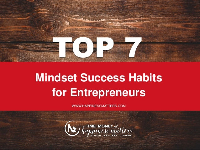 TOP 7 Mindset Success Habits for Entrepreneurs WWW.HAPPINESSMATTERS.COM