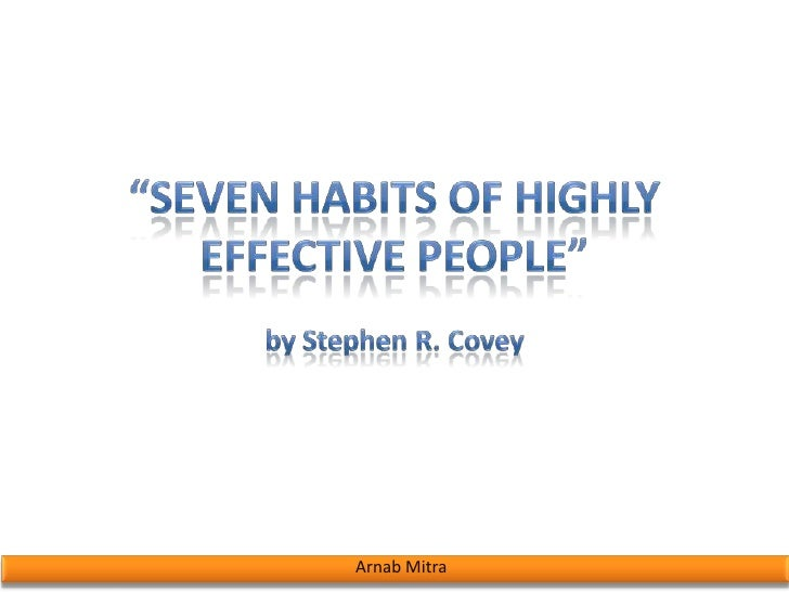 """1<br />""""Seven Habits of Highly Effective People""""<br />byStephen R. Covey<br />Arnab Mitra<br />"""