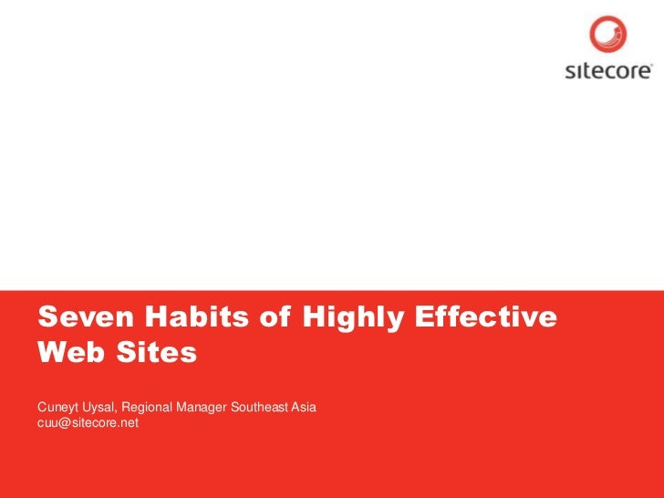 Sitecore. Compelling Web Experiences     Seven Habits of Highly Effective     Web Sites     Cuneyt Uysal, Regional Manager...